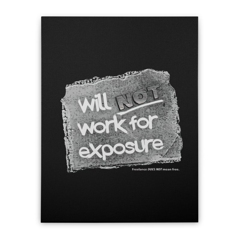WNWFE (Will Not Work For Exposure) Home Stretched Canvas by Jason Henricks' Artist Shop