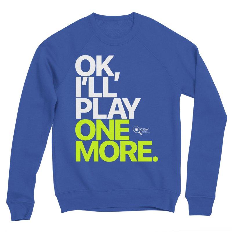 Ok, I'll Play One More Women's Sweatshirt by Jigsaw Swag designed by Jigsaw Health