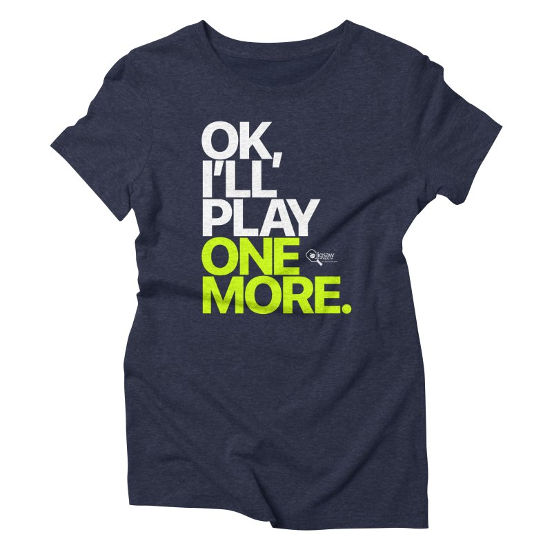 Ok, I'll Play One More Women's T-Shirt by Jigsaw Swag designed by Jigsaw Health
