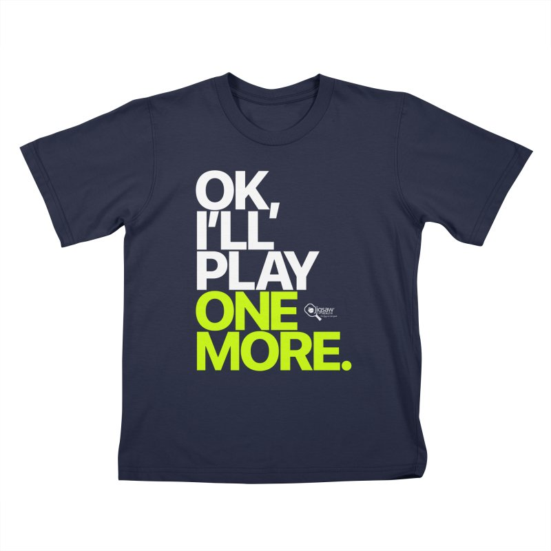 Ok, I'll Play One More Kids T-Shirt by Jigsaw Swag designed by Jigsaw Health