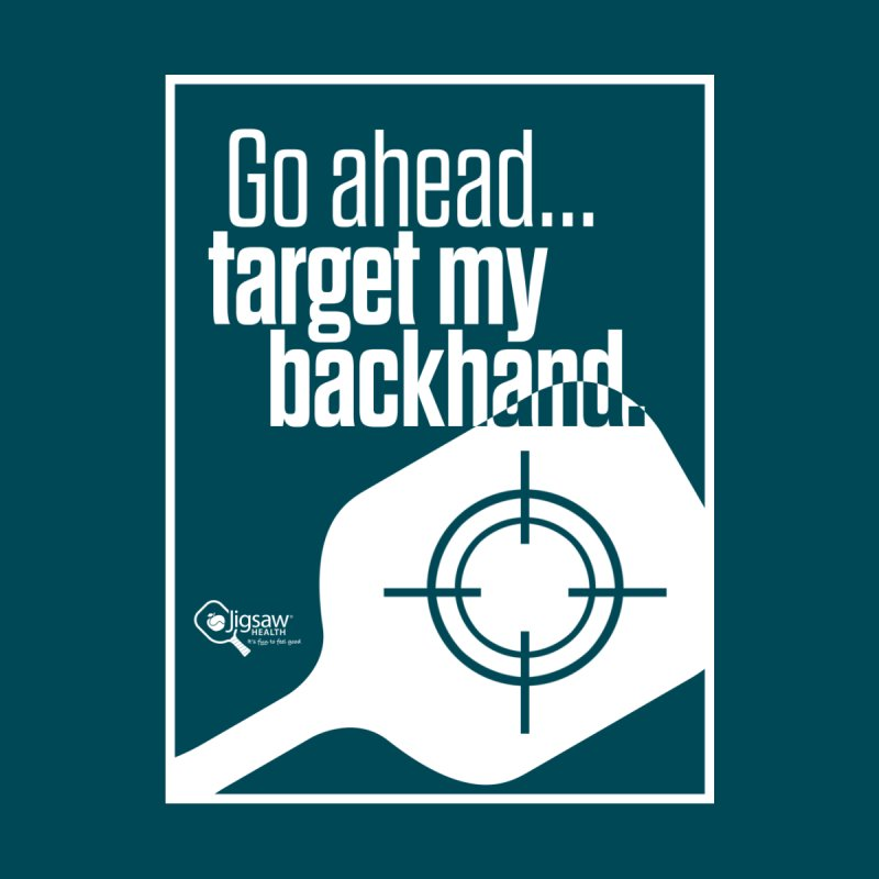Go ahead... Target my backhand. Home Fine Art Print by Jigsaw Swag designed by Jigsaw Health