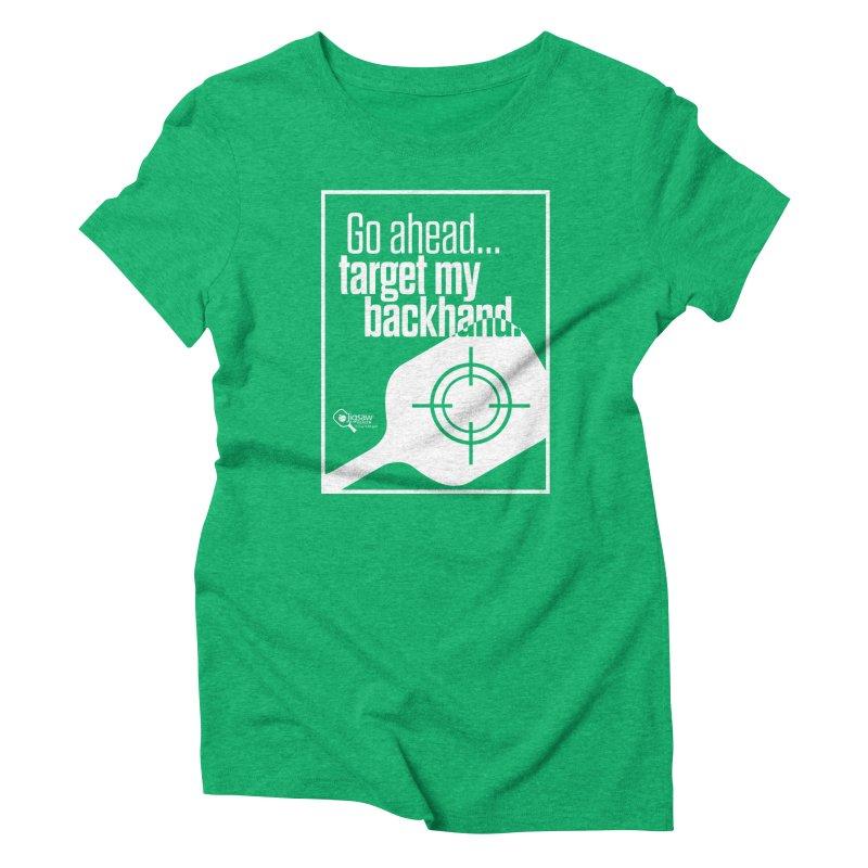 Go ahead... Target my backhand. Women's T-Shirt by Jigsaw Swag designed by Jigsaw Health