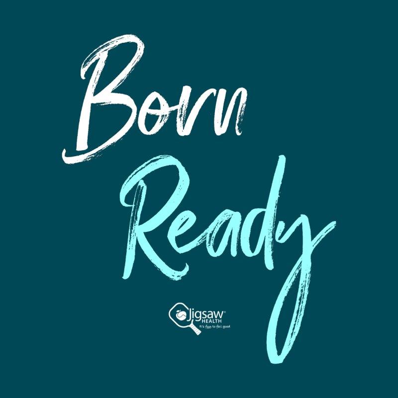 Born Ready Women's T-Shirt by Jigsaw Swag designed by Jigsaw Health