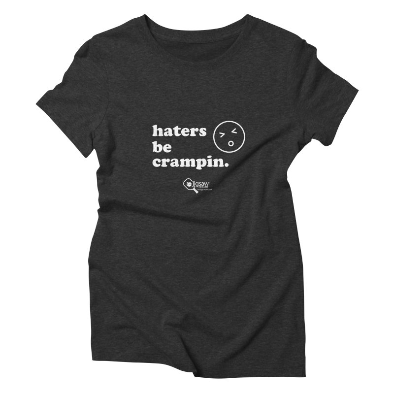 Haters be crampin. Women's T-Shirt by Jigsaw Swag designed by Jigsaw Health