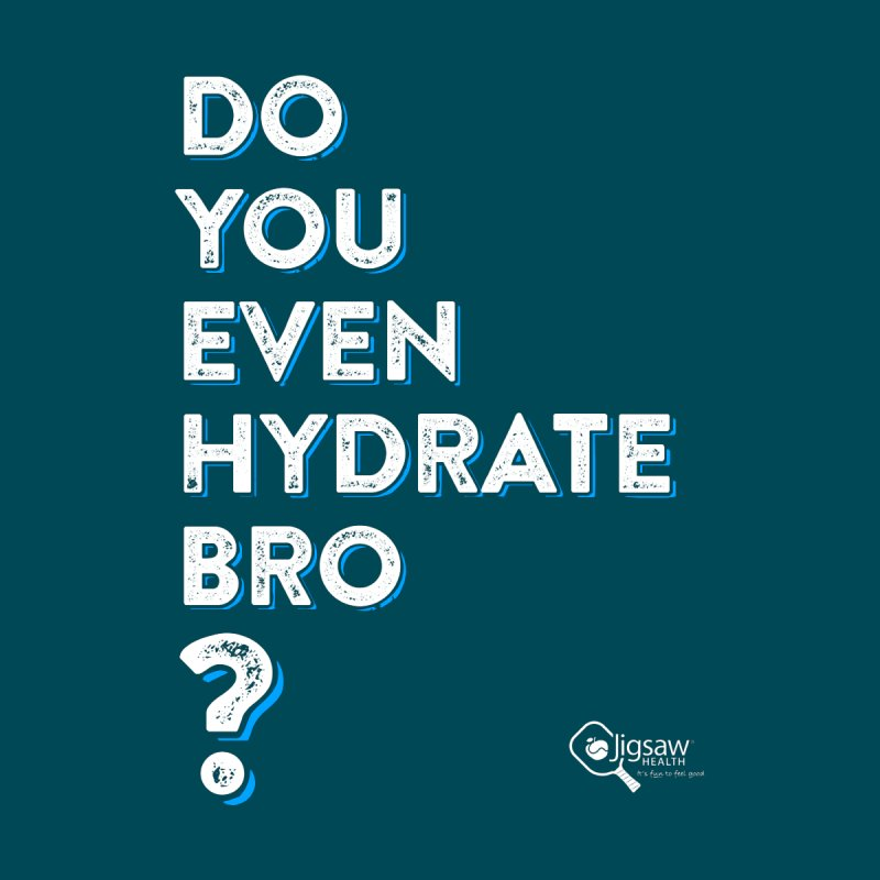 Do You Even Hydrate, Bro? Women's T-Shirt by Jigsaw Swag designed by Jigsaw Health