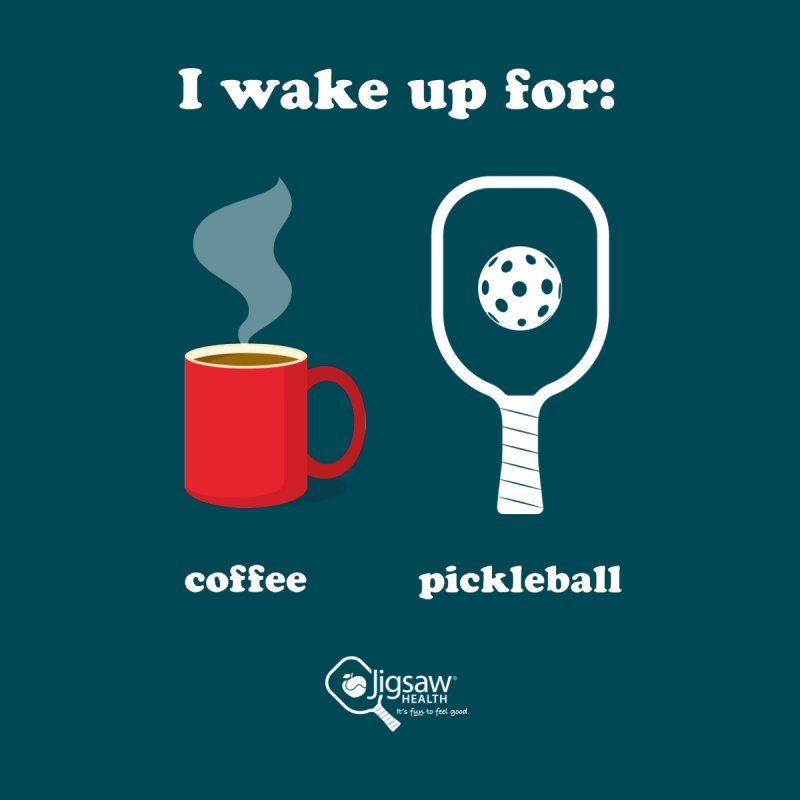 I wake up for: Coffee and Pickleball. Women's T-Shirt by Jigsaw Swag designed by Jigsaw Health