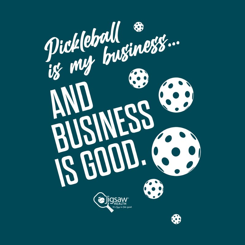 Pickleball is my business... AND BUSINESS IS GOOD. Women's T-Shirt by Jigsaw Swag designed by Jigsaw Health