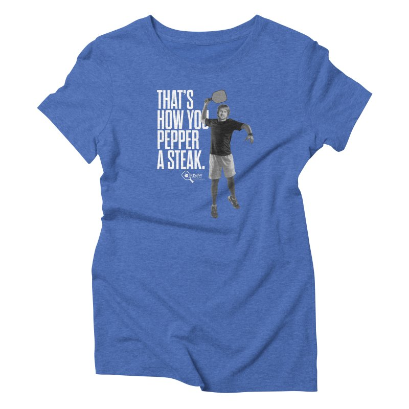 That's How You Pepper a Steak Women's T-Shirt by Jigsaw Swag designed by Jigsaw Health