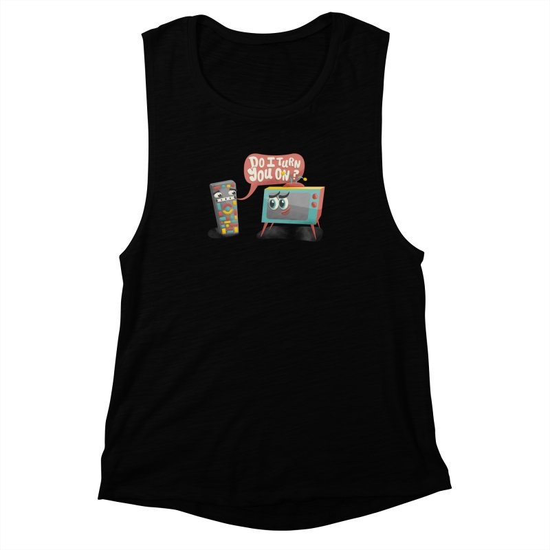 Do I Turn You On? Women's Muscle Tank by JILL MARS