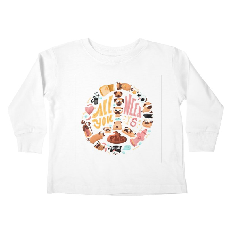 All You Need is Pug Kids Toddler Longsleeve T-Shirt by JILL MARS
