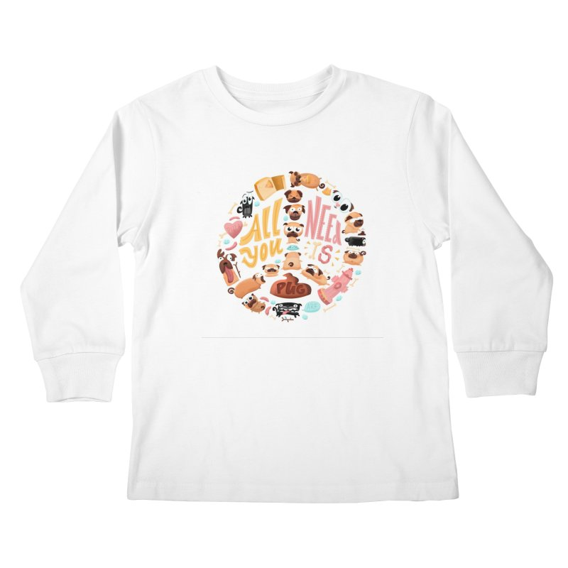 All You Need is Pug Kids Longsleeve T-Shirt by JILL MARS