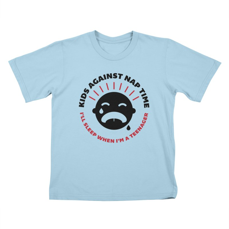 Kids Against Nap Time in Kids T-Shirt Powder Blue by jjqad's Artist Shop