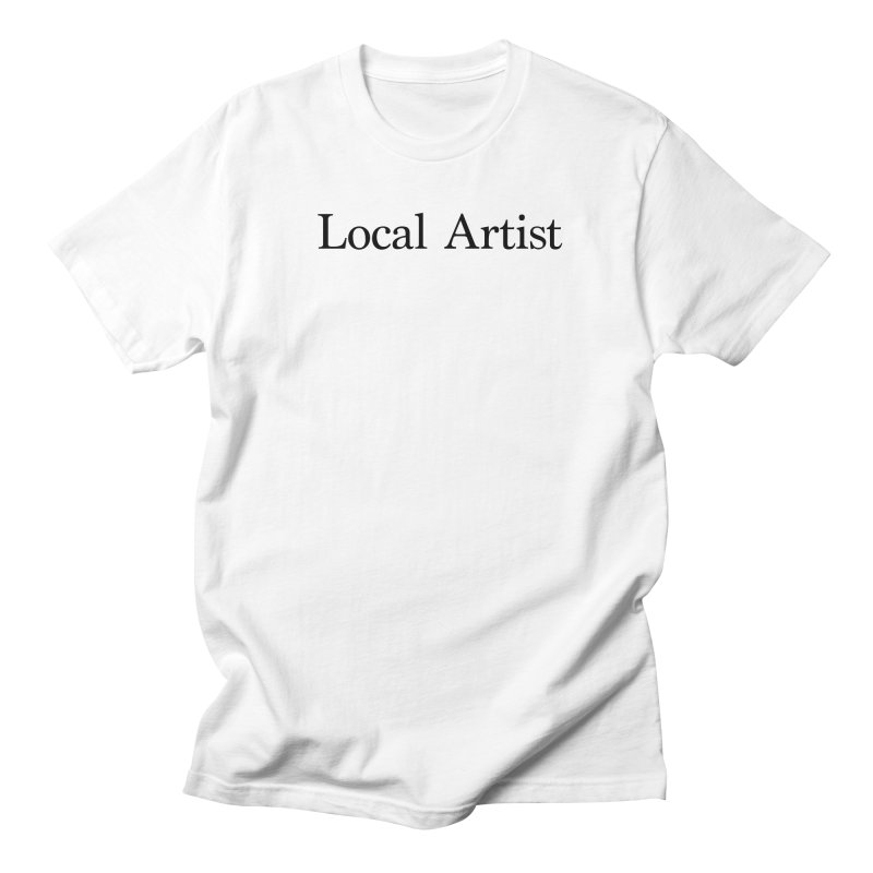 Local Artist Women's Regular Unisex T-Shirt by jjqad's Artist Shop