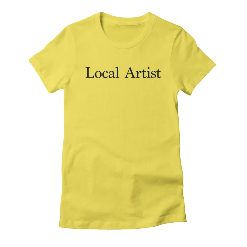 Local Artist Women's T-Shirt by jjqad's Artist Shop