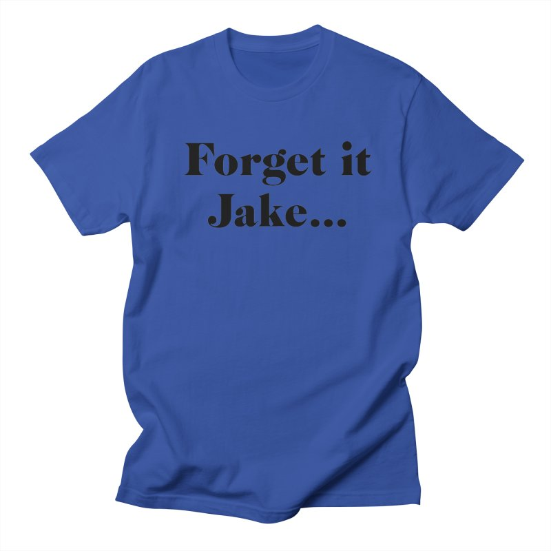 Forget it, Jake (light colors) Women's Regular Unisex T-Shirt by jjqad's Artist Shop