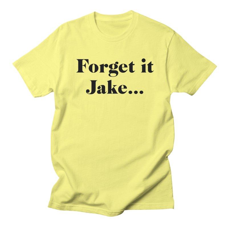 Forget it, Jake (light colors) Women's Regular Unisex T-Shirt by jjqad's Artist Shop
