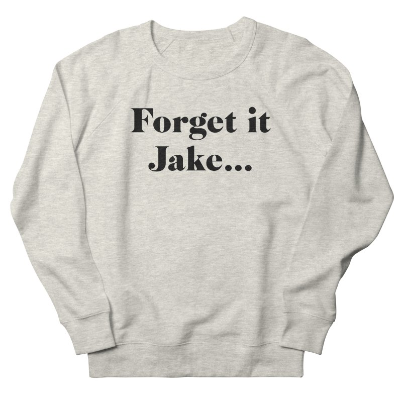 Forget it, Jake (light colors) Men's French Terry Sweatshirt by jjqad's Artist Shop