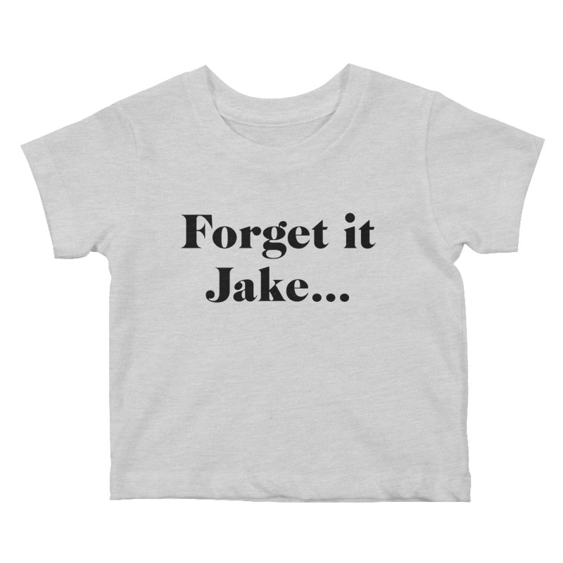 Forget it, Jake (light colors) Kids Baby T-Shirt by jjqad's Artist Shop