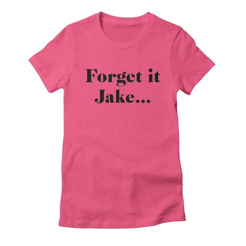 Forget it, Jake (light colors) Women's T-Shirt by jjqad's Artist Shop