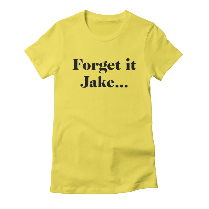 Forget it, Jake (light colors) Women's T-Shirt by jjqad's Artist Shop