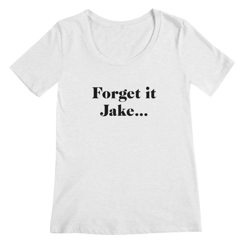 Forget it, Jake (light colors) Women's Scoop Neck by jjqad's Artist Shop