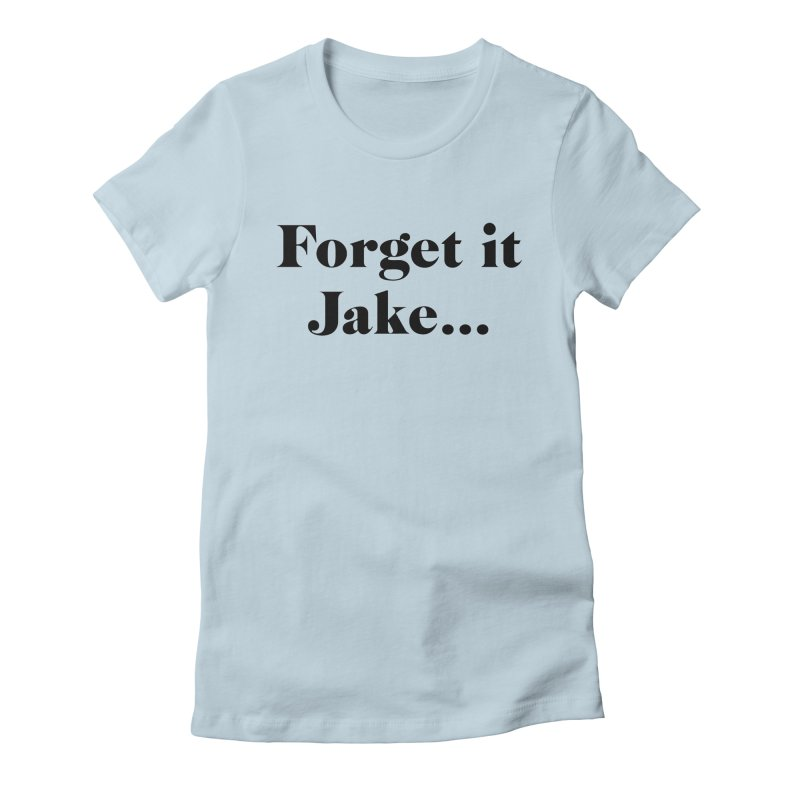 Forget it, Jake (light colors) Women's Fitted T-Shirt by jjqad's Artist Shop