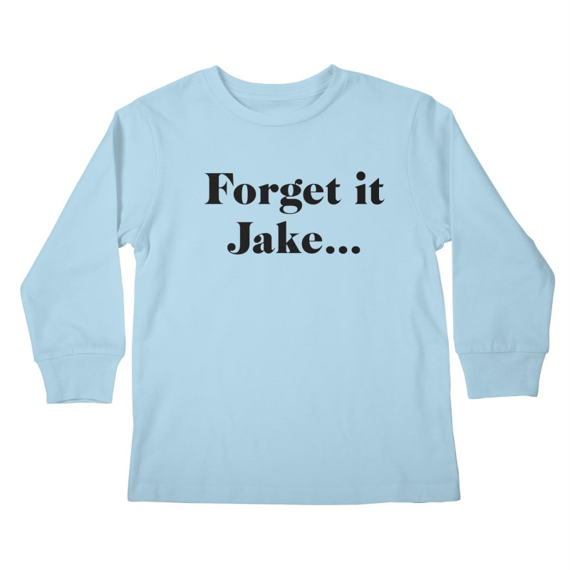Forget it, Jake (light colors) Kids Longsleeve T-Shirt by jjqad's Artist Shop