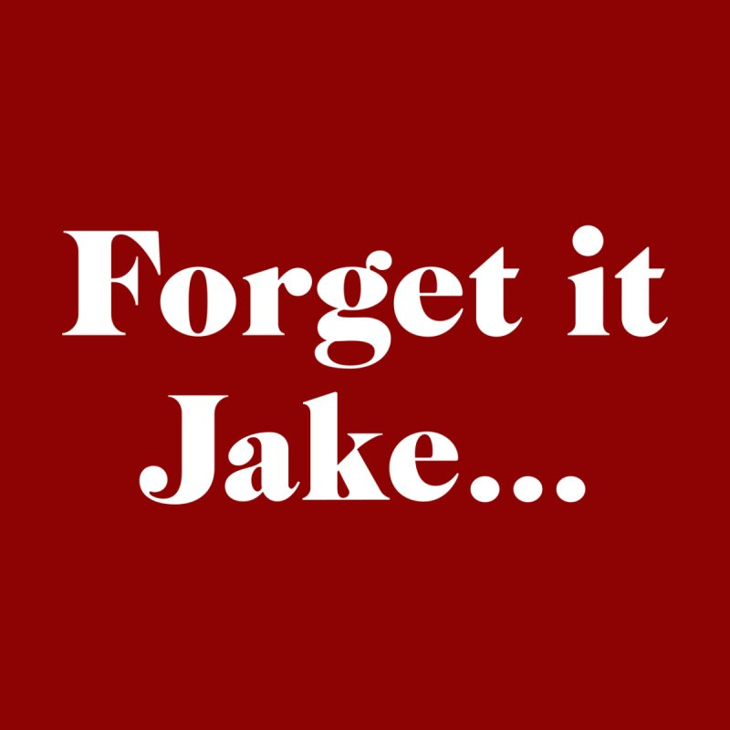 Forget it, Jake (dark colors) Women's Sweatshirt by jjqad's Artist Shop