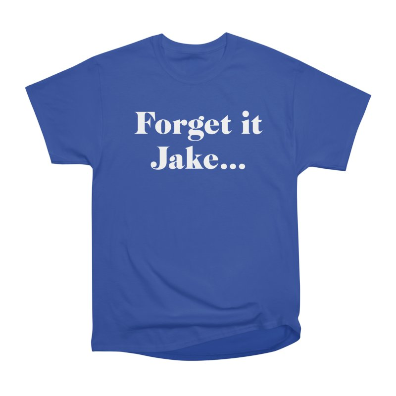 Forget it, Jake (dark colors) Women's Heavyweight Unisex T-Shirt by jjqad's Artist Shop