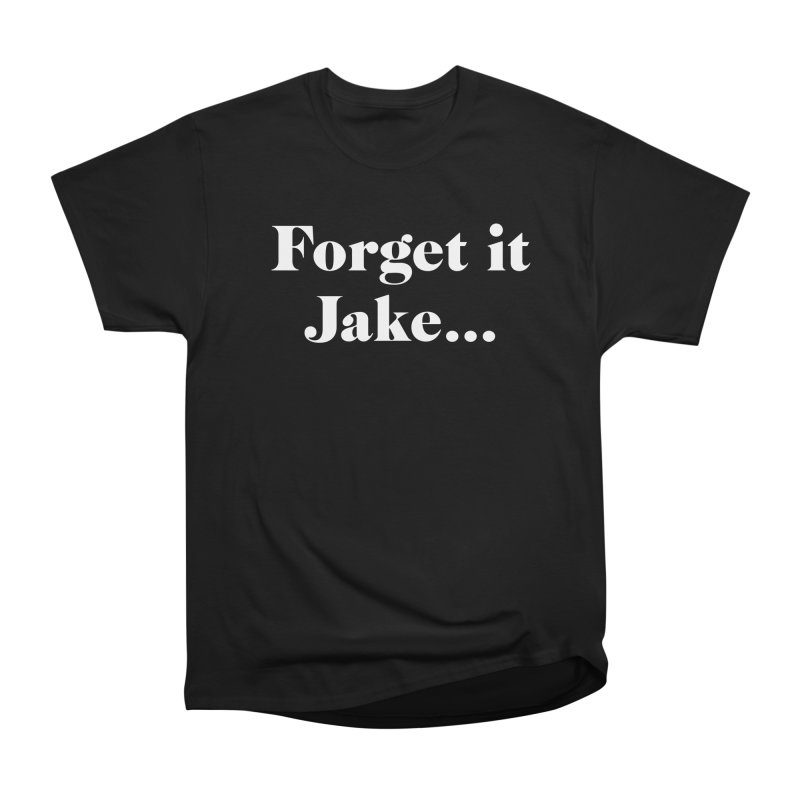 Forget it, Jake (dark colors) Women's Heavyweight Unisex T-Shirt by jjqad's Artist Shop