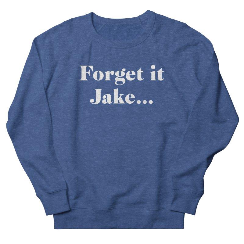 Forget it, Jake (dark colors) Women's Sweatshirt by jjqad's Artist Shop