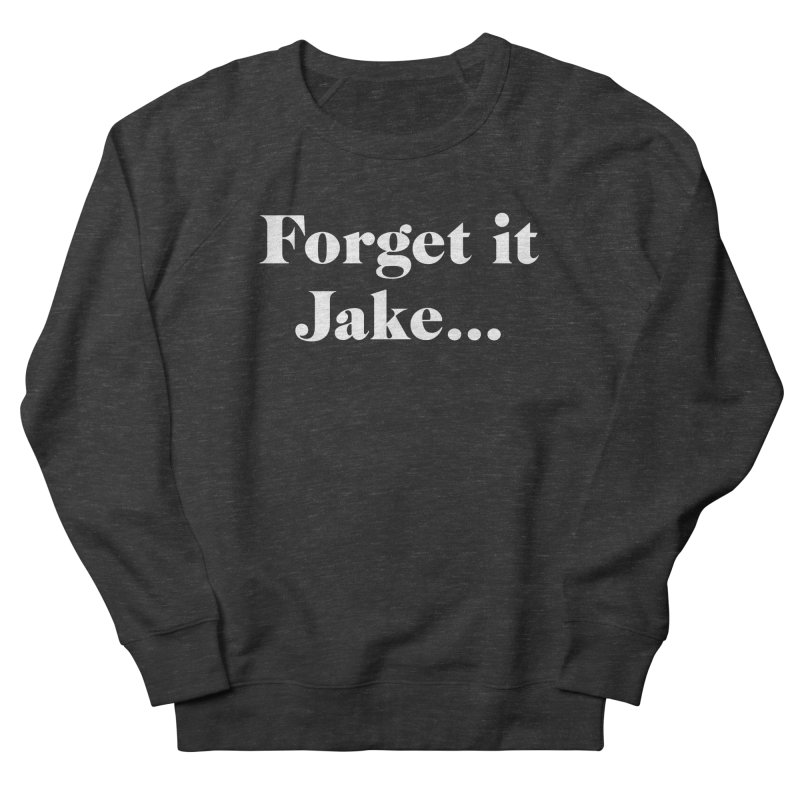 Forget it, Jake (dark colors) Men's French Terry Sweatshirt by jjqad's Artist Shop