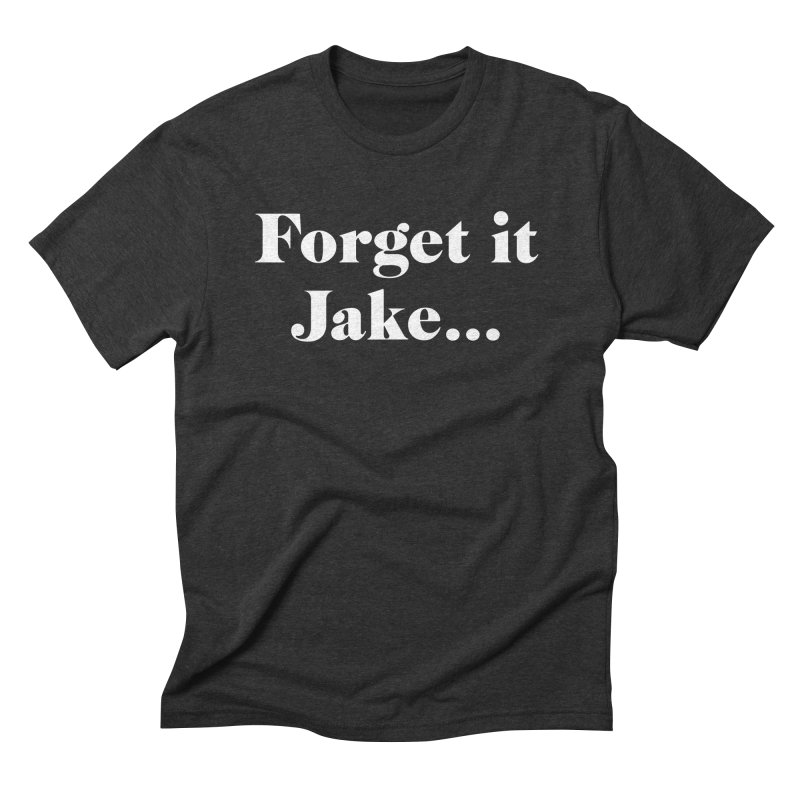 Forget it, Jake (dark colors) Men's T-Shirt by jjqad's Artist Shop
