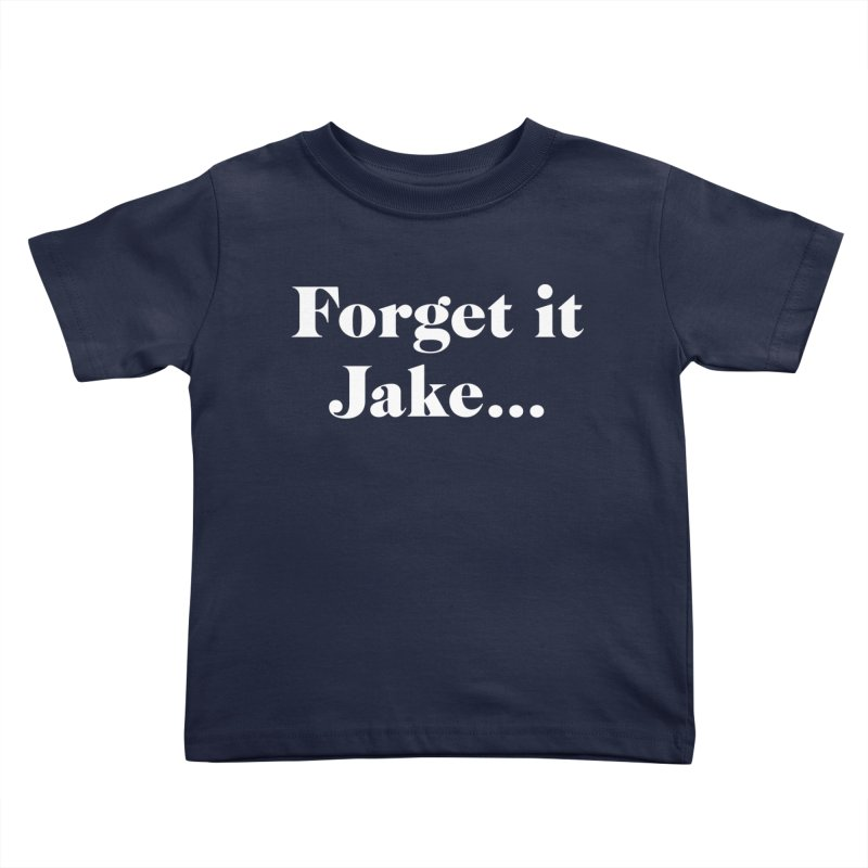 Forget it, Jake (dark colors) Kids Toddler T-Shirt by jjqad's Artist Shop