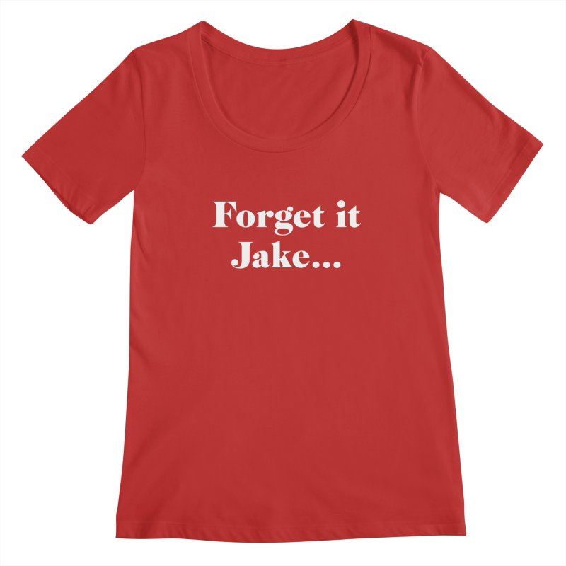 Forget it, Jake (dark colors) Women's Scoop Neck by jjqad's Artist Shop