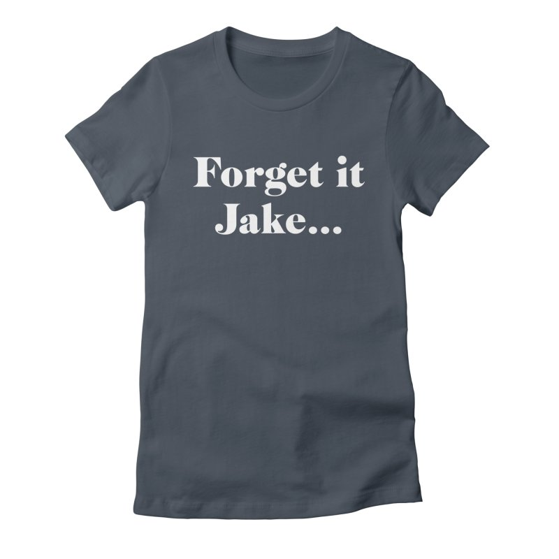 Forget it, Jake (dark colors) Women's T-Shirt by jjqad's Artist Shop