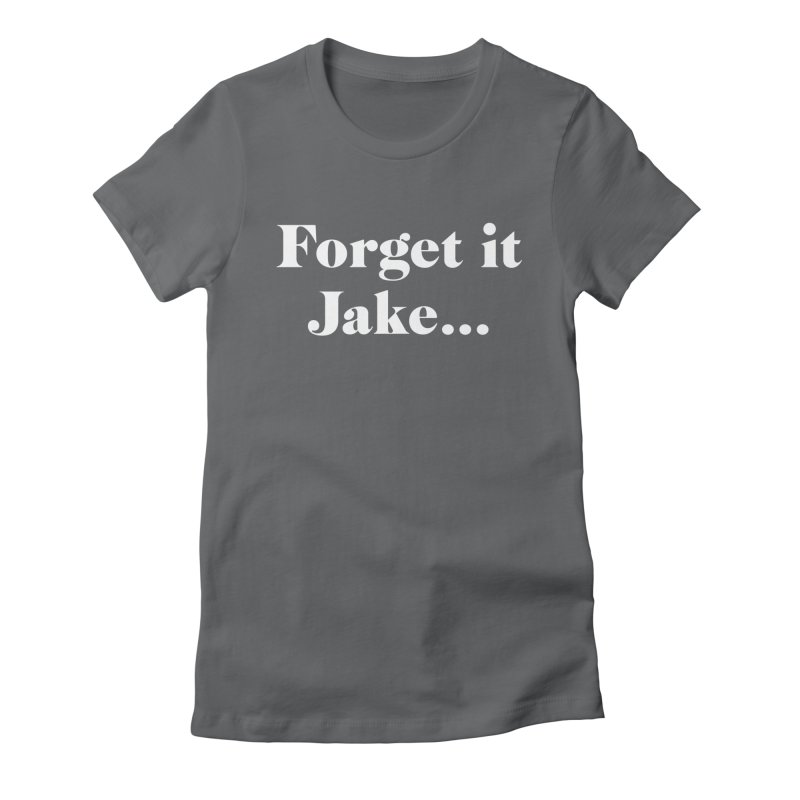 Forget it, Jake (dark colors) Women's Fitted T-Shirt by jjqad's Artist Shop