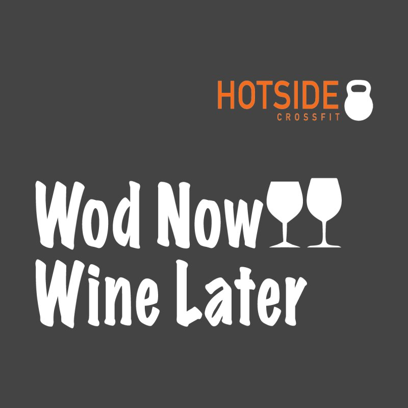 Wod Now Wine Later by J-Mac