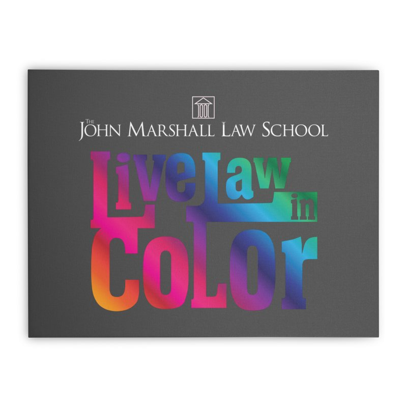 Live Law in Color Home Stretched Canvas by John Marshall Law School