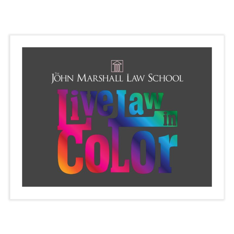 Live Law in Color Home Fine Art Print by John Marshall Law School