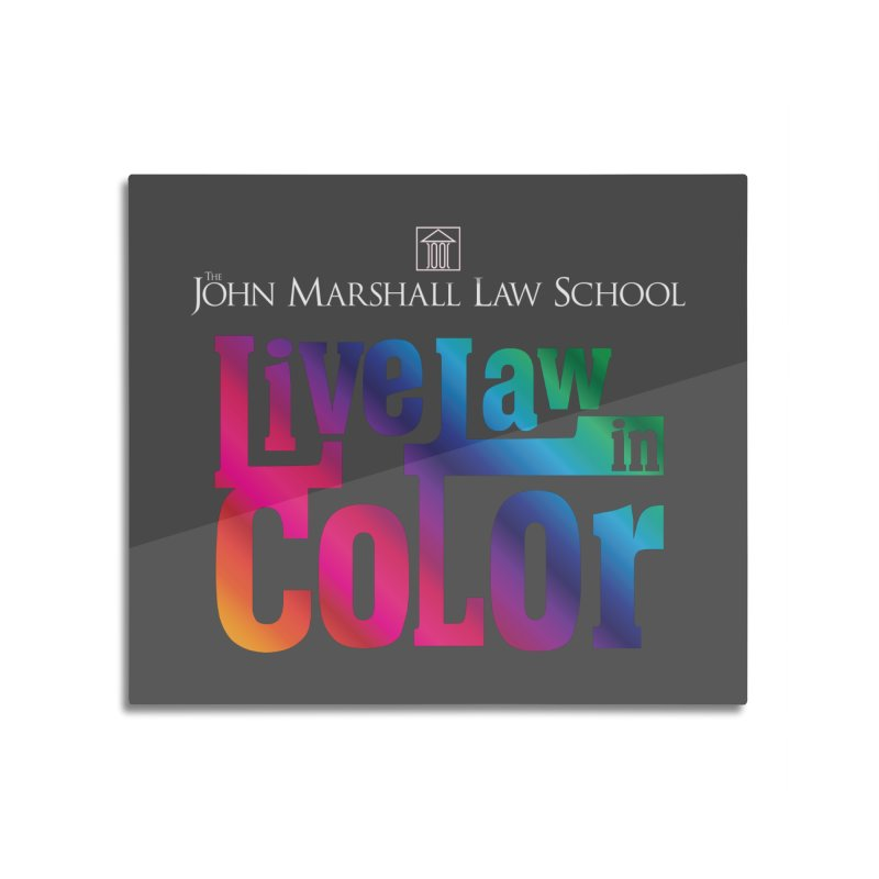 Live Law in Color Home Mounted Aluminum Print by John Marshall Law School