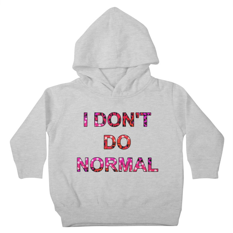 I don't do normal Kids Toddler Pullover Hoody by Joan Ninja Hen's Playground