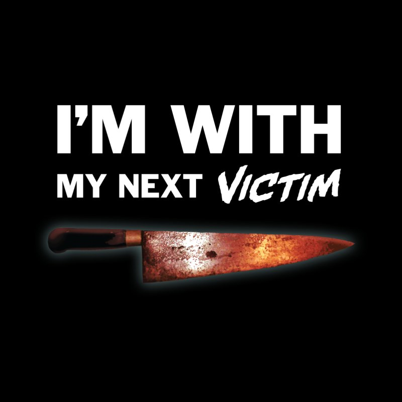 I'm With My Next Victim Men's T-Shirt by Joe Abboreno's Artist Shop