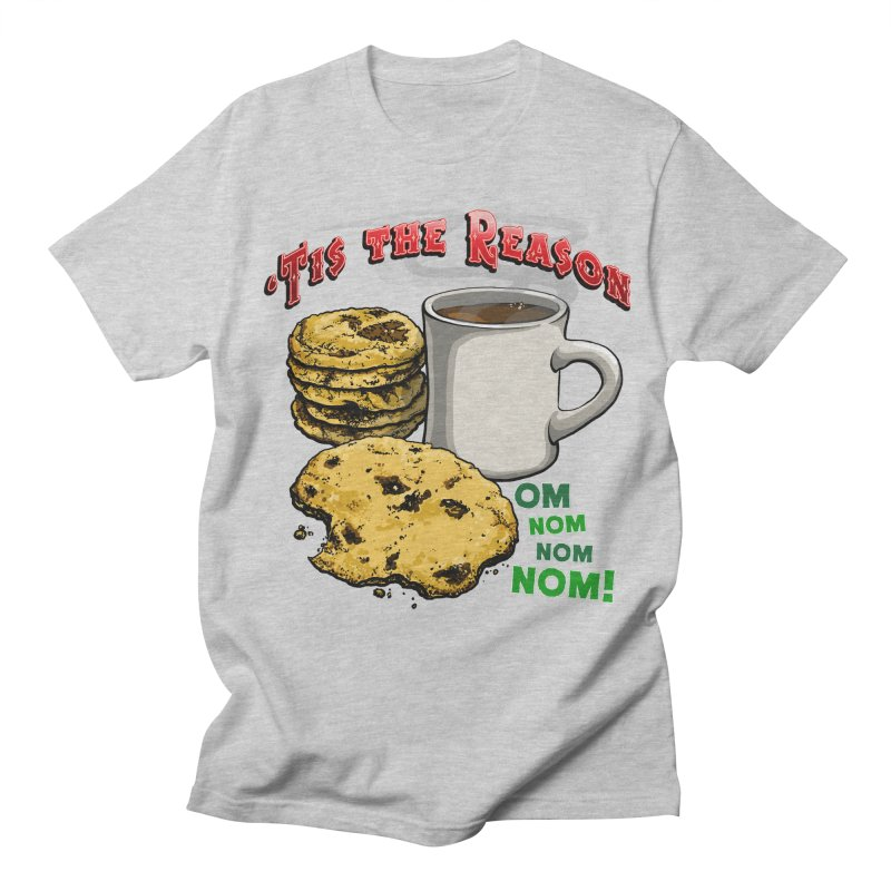 'Tis the Reason... Om Nom Nom Nom! Women's Regular Unisex T-Shirt by Joe Abboreno's Artist Shop