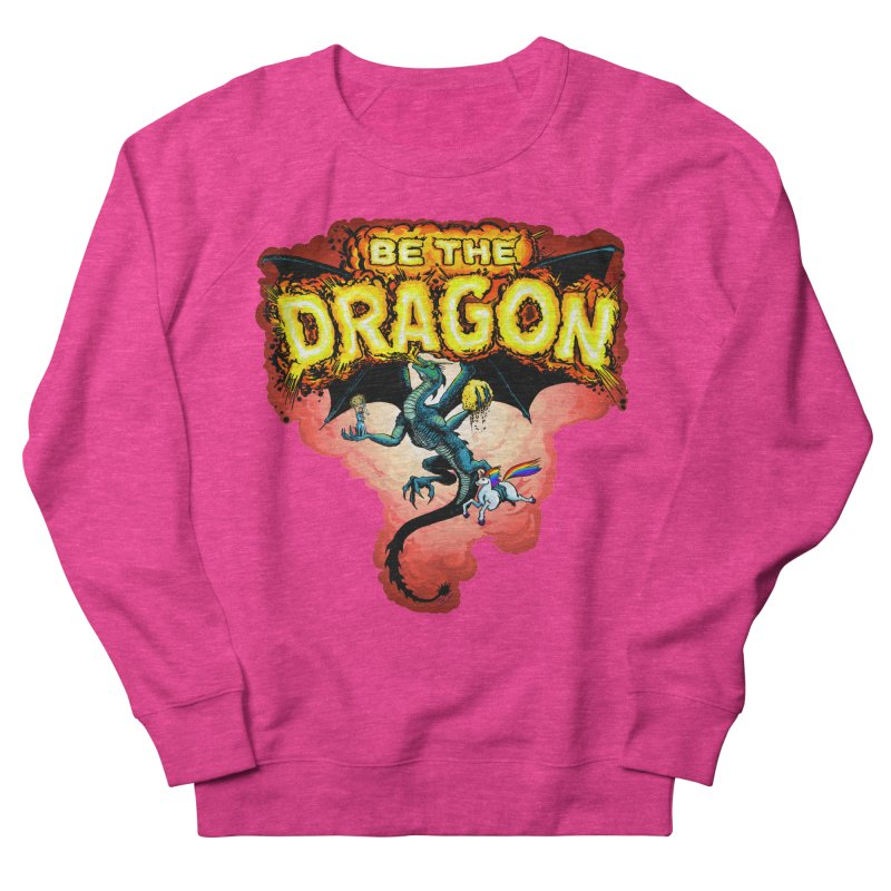 Be the Dragon! Save the Princess! Raise Up the Unicorns! Women's French Terry Sweatshirt by Joe Abboreno's Artist Shop