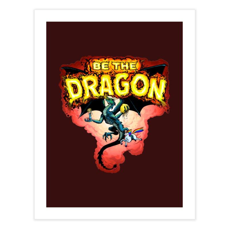Be the Dragon! Save the Princess! Raise Up the Unicorns! Home Fine Art Print by Joe Abboreno's Artist Shop