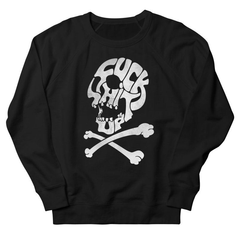 Fuck Shit Up Women's Sweatshirt by Joe Conde