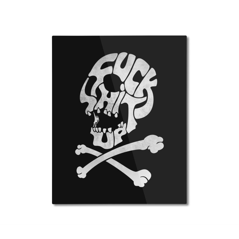 Fuck Shit Up Home Mounted Aluminum Print by Joe Conde