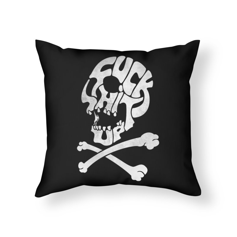Fuck Shit Up Home Throw Pillow by Joe Conde