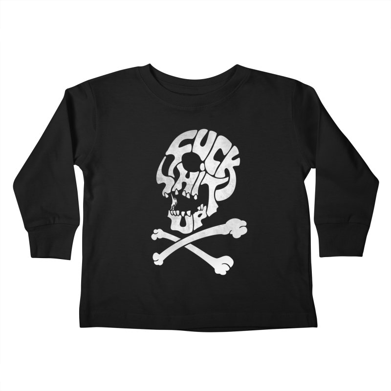 Fuck Shit Up Kids Toddler Longsleeve T-Shirt by Joe Conde